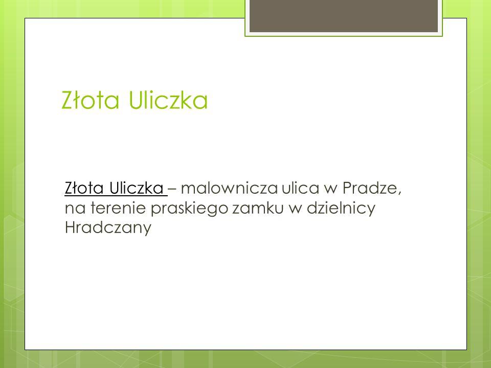 Złota Uliczka Złota Uliczka – malownicza ulica w Pradze, na terenie praskiego zamku w dzielnicy Hradczany.