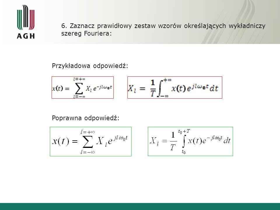 6. Zaznacz prawidłowy zestaw wzorów określających wykładniczy szereg Fouriera: