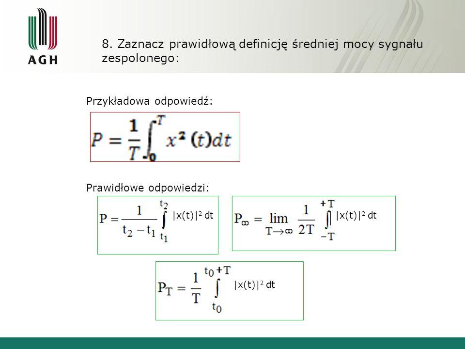 8. Zaznacz prawidłową definicję średniej mocy sygnału zespolonego: