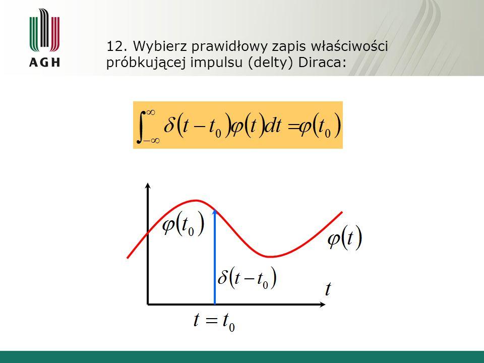 12. Wybierz prawidłowy zapis właściwości próbkującej impulsu (delty) Diraca: