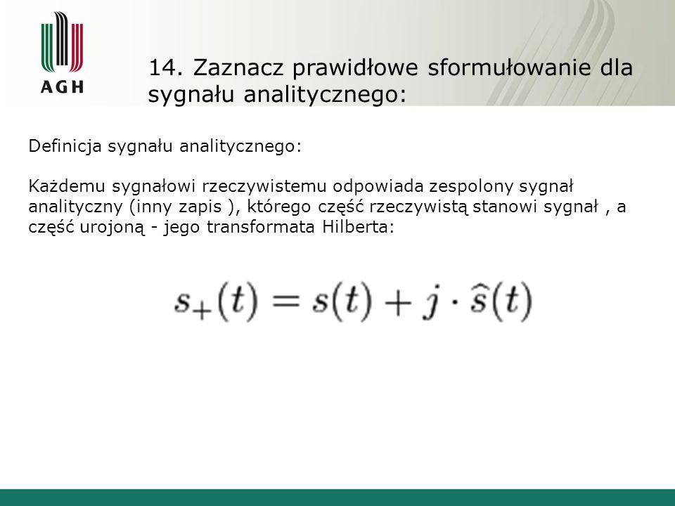14. Zaznacz prawidłowe sformułowanie dla sygnału analitycznego: