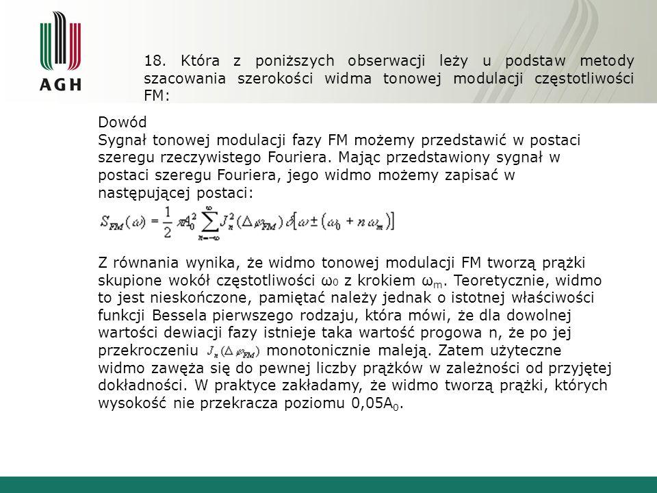 18. Która z poniższych obserwacji leży u podstaw metody szacowania szerokości widma tonowej modulacji częstotliwości FM: