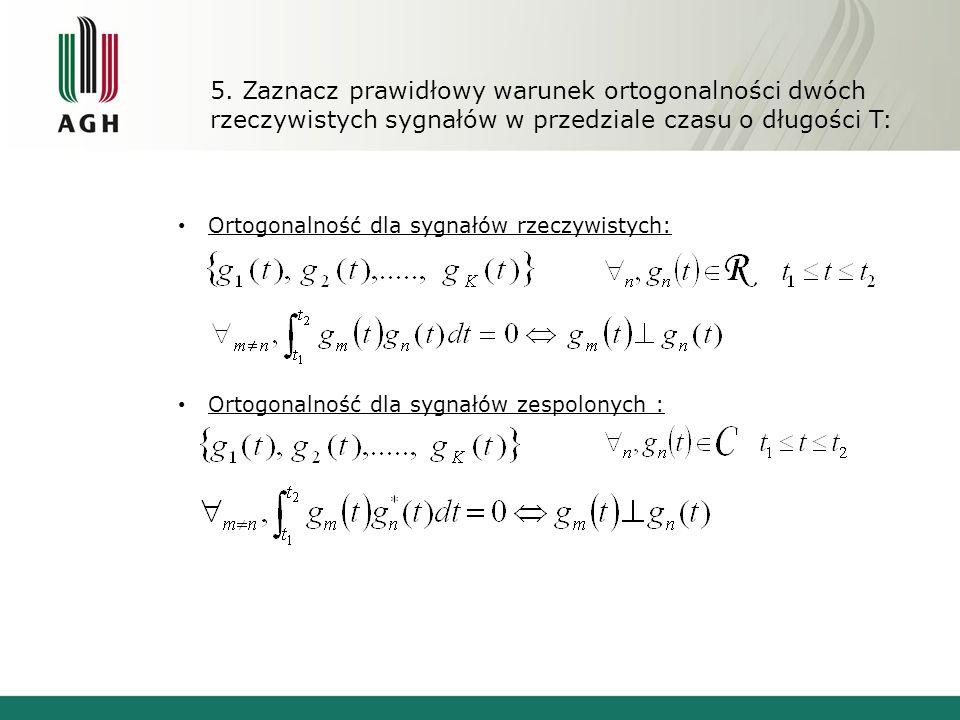 5. Zaznacz prawidłowy warunek ortogonalności dwóch rzeczywistych sygnałów w przedziale czasu o długości T: