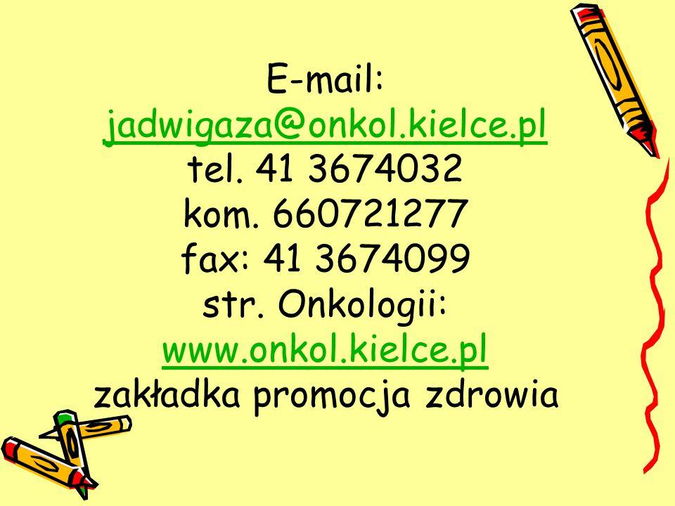 E-mail: jadwigaza@onkol. kielce. pl tel. 41 3674032 kom