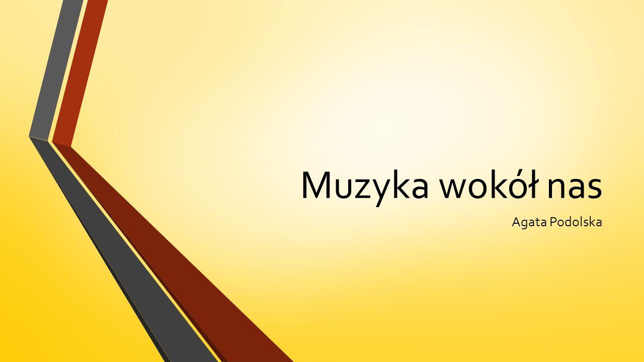 Muzyka wokół nas Agata Podolska