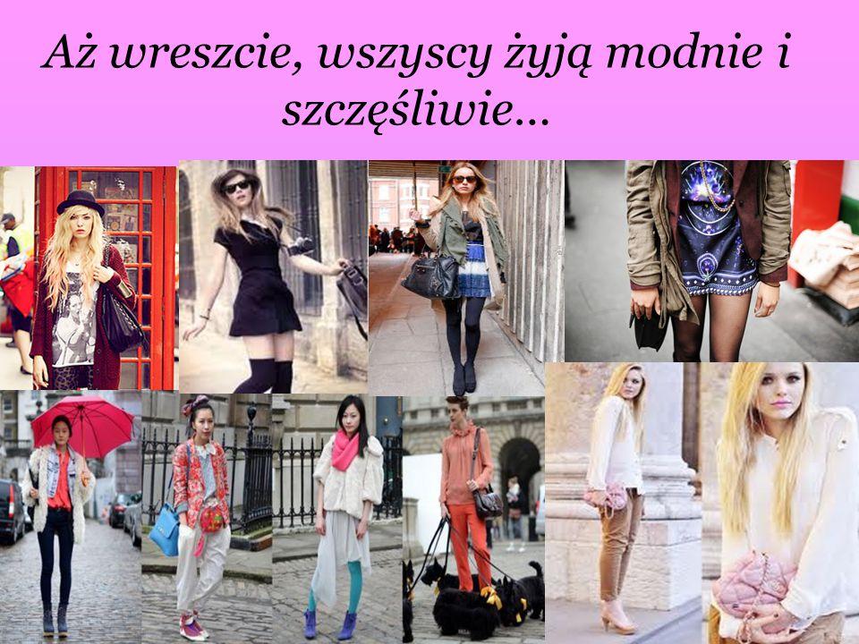Aż wreszcie, wszyscy żyją modnie i szczęśliwie…