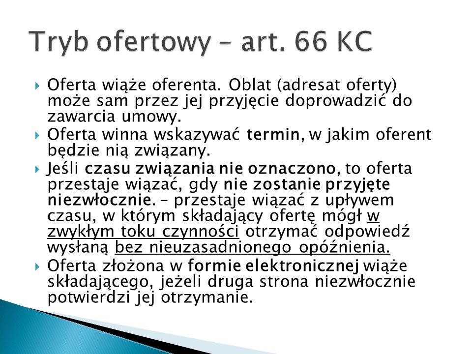 Tryb ofertowy – art. 66 KC Oferta wiąże oferenta. Oblat (adresat oferty) może sam przez jej przyjęcie doprowadzić do zawarcia umowy.