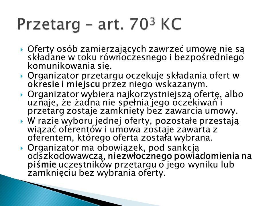 Przetarg – art. 703 KC Oferty osób zamierzających zawrzeć umowę nie są składane w toku równoczesnego i bezpośredniego komunikowania się.