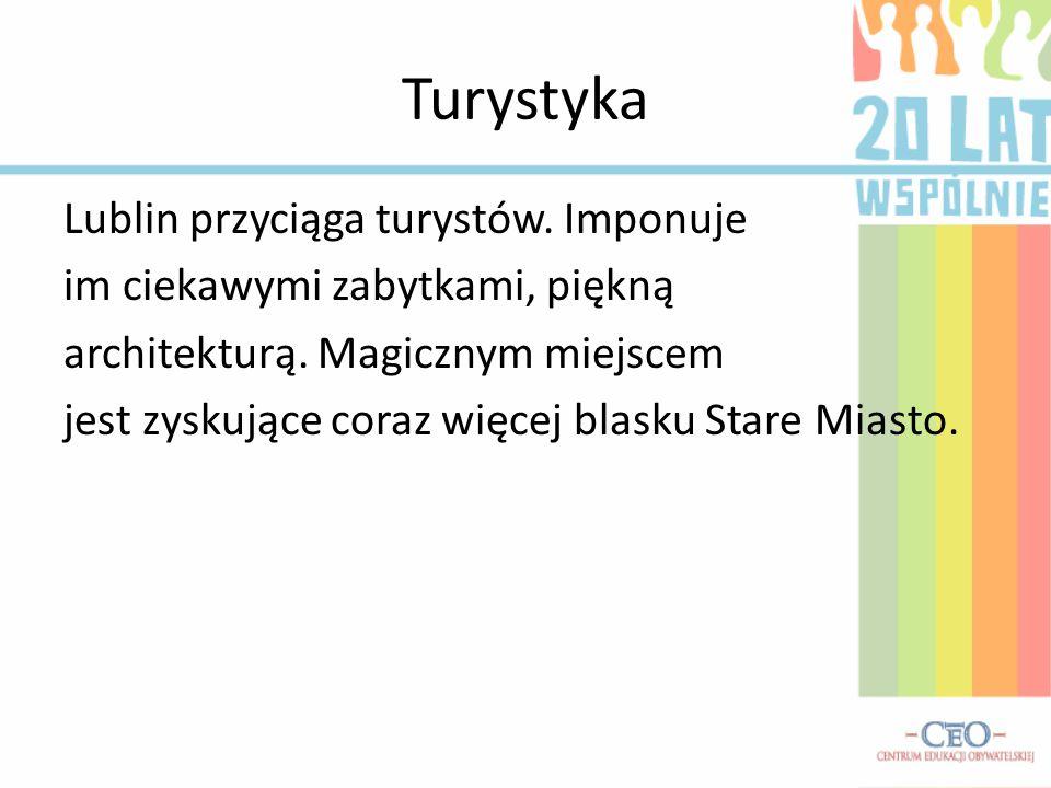 Turystyka Lublin przyciąga turystów. Imponuje