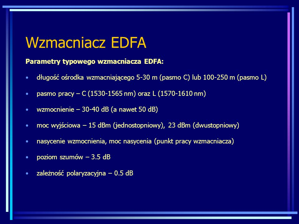 Wzmacniacz EDFA Parametry typowego wzmacniacza EDFA: