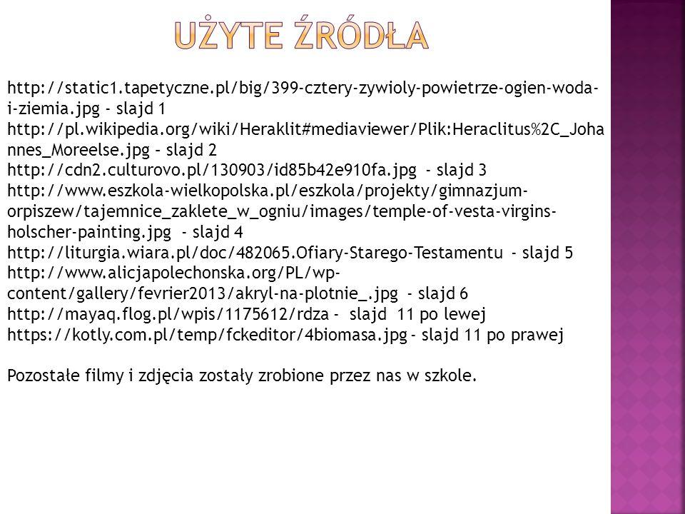Użyte źródła http://static1.tapetyczne.pl/big/399-cztery-zywioly-powietrze-ogien-woda-i-ziemia.jpg - slajd 1.