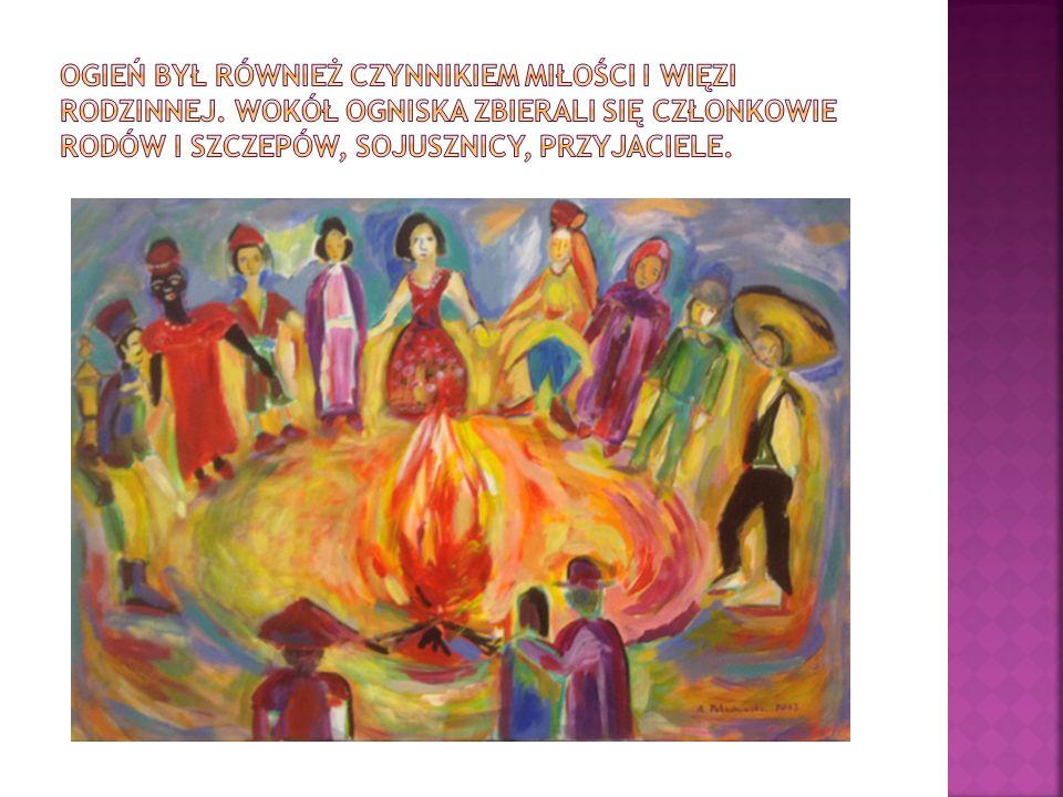 Ogień był również czynnikiem miłości i więzi rodzinnej