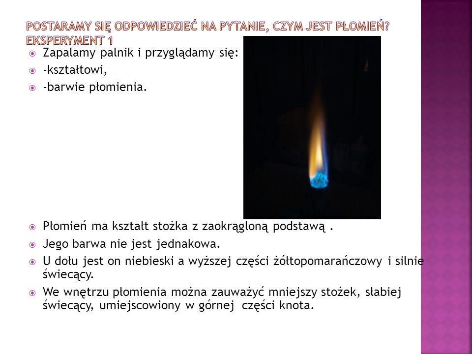 Zapalamy palnik i przyglądamy się: -kształtowi, -barwie płomienia.