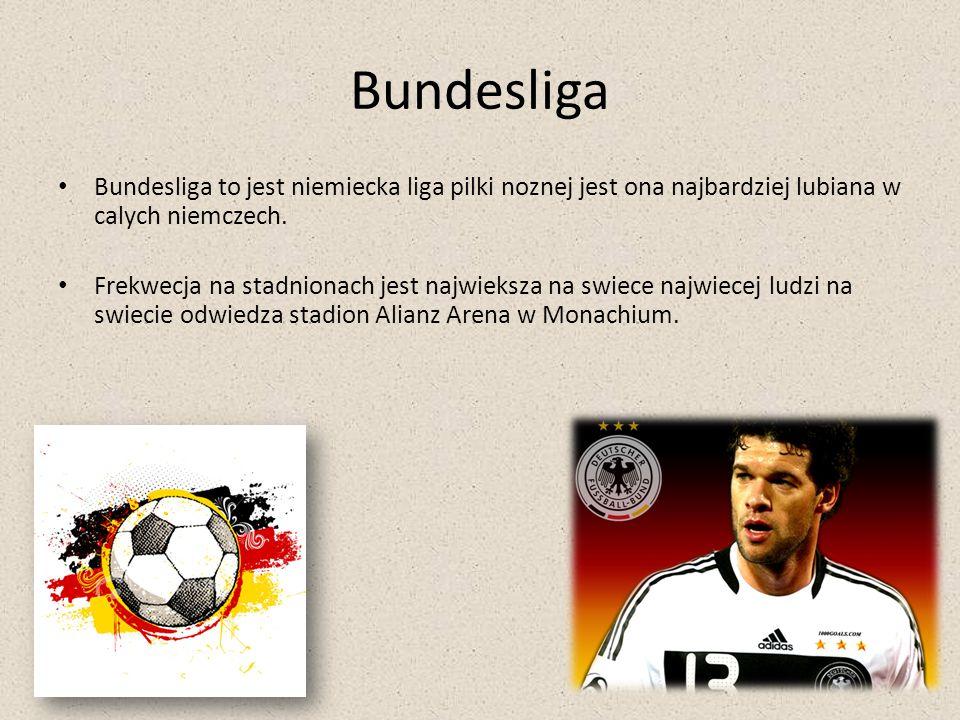 Bundesliga Bundesliga to jest niemiecka liga pilki noznej jest ona najbardziej lubiana w calych niemczech.