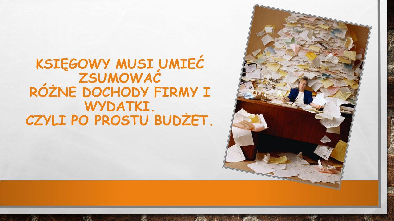 Księgowy musi umieć zsumować różne dochody firmy i wydatki