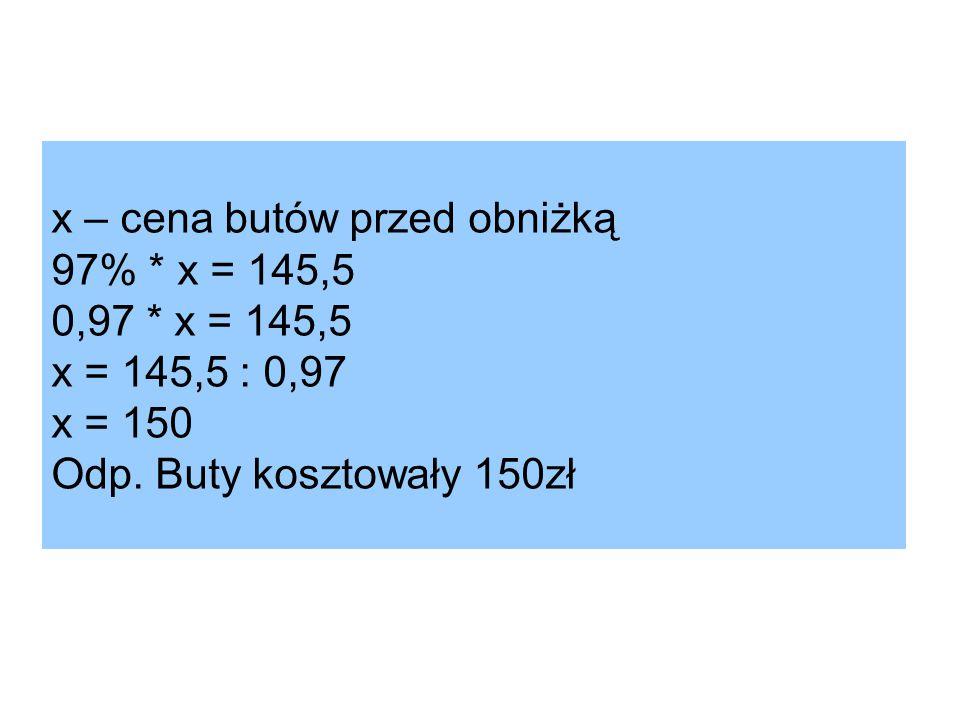 x – cena butów przed obniżką 97%. x = 145,5 0,97