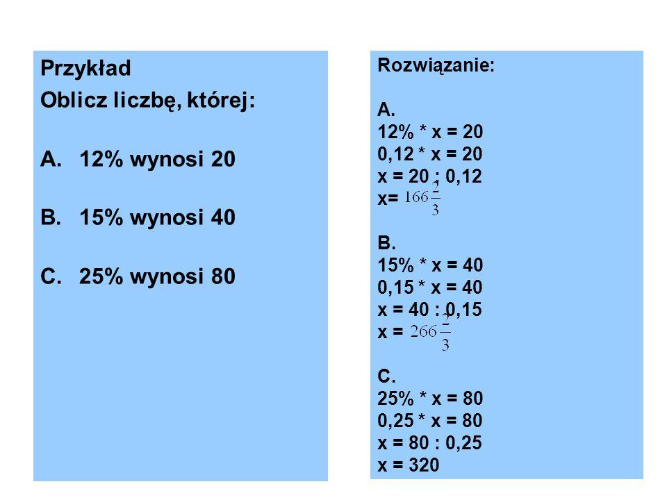 Przykład Oblicz liczbę, której: 12% wynosi 20 15% wynosi 40