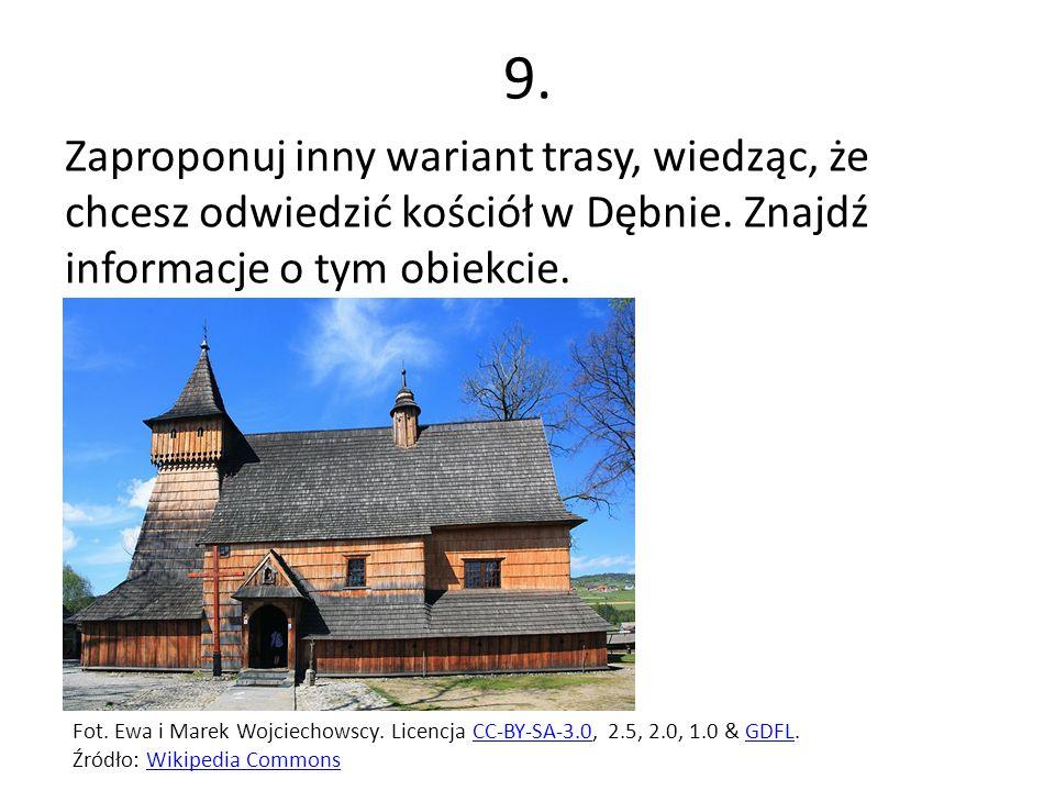 9. Zaproponuj inny wariant trasy, wiedząc, że chcesz odwiedzić kościół w Dębnie. Znajdź informacje o tym obiekcie.
