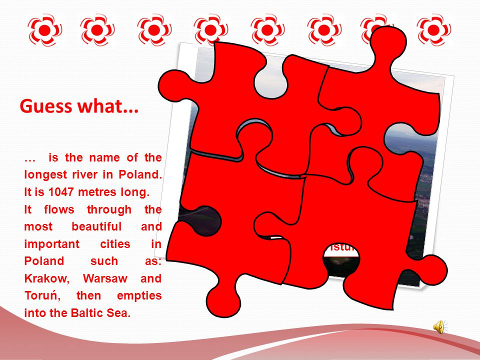 Guess what... … is the name of the longest river in Poland. It is 1047 metres long.