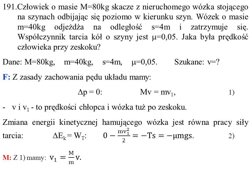 Dane: M=80kg, m=40kg, s=4m, m=0,05. Szukane: v=