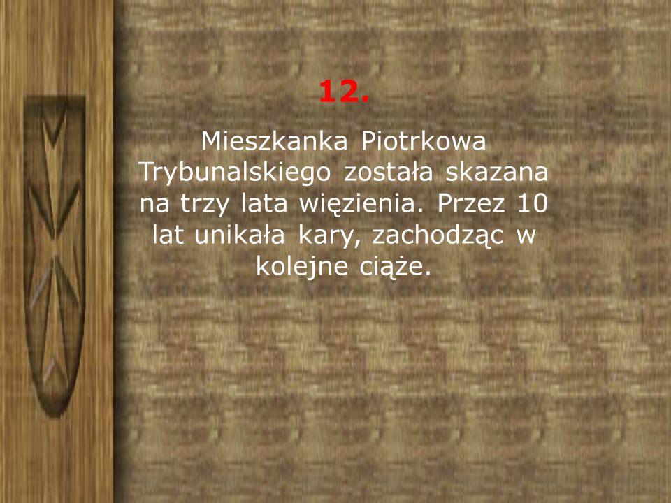 12. Mieszkanka Piotrkowa Trybunalskiego została skazana na trzy lata więzienia.