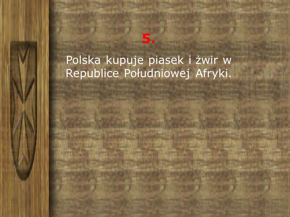 Polska kupuje piasek i żwir w Republice Południowej Afryki.