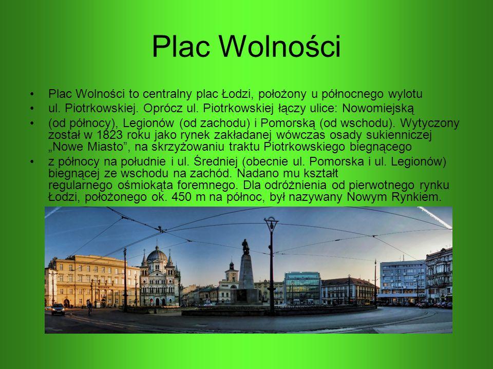 Plac Wolności Plac Wolności to centralny plac Łodzi, położony u północnego wylotu