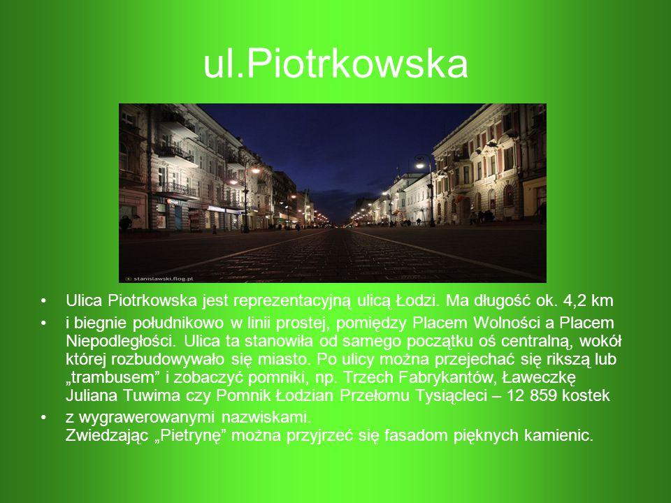 ul.Piotrkowska Ulica Piotrkowska jest reprezentacyjną ulicą Łodzi. Ma długość ok. 4,2 km.