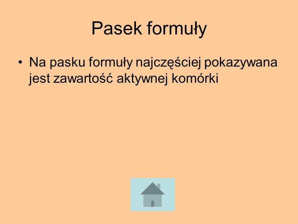 Pasek formuły Na pasku formuły najczęściej pokazywana jest zawartość aktywnej komórki