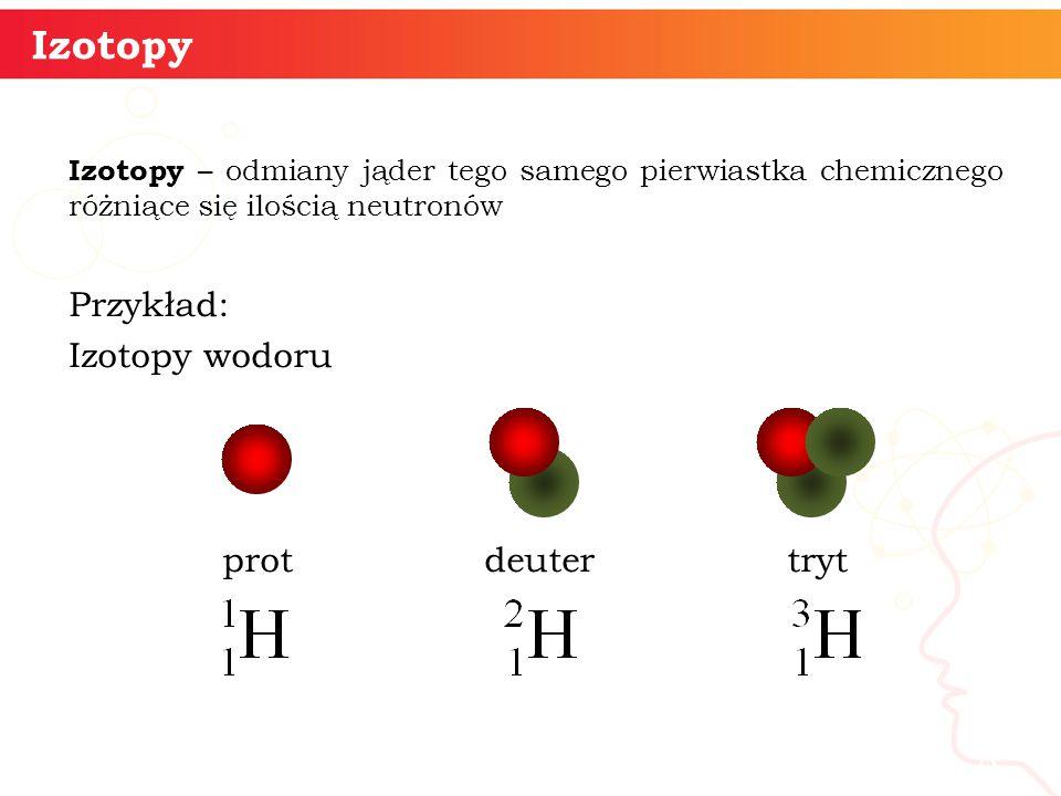 Izotopy informatyka + Przykład: Izotopy wodoru prot deuter tryt