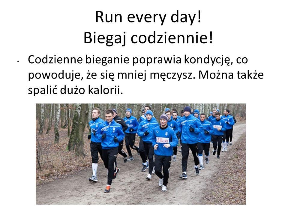 Run every day! Biegaj codziennie!