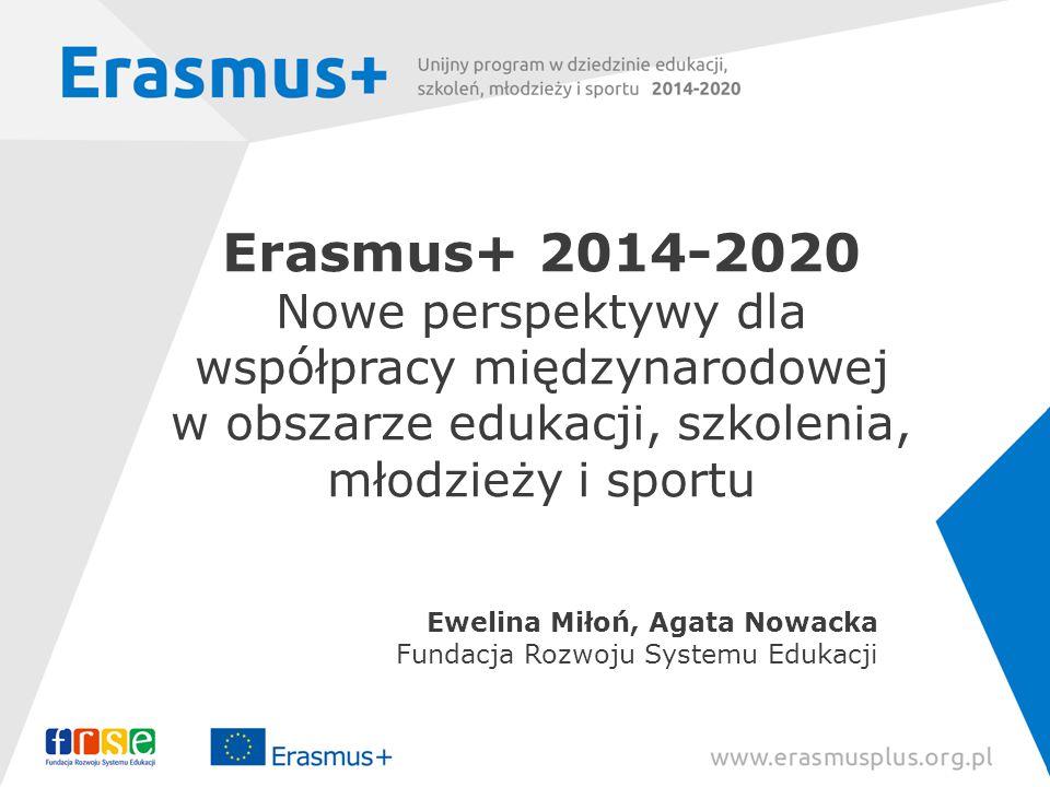 Erasmus+ 2014-2020 Nowe perspektywy dla współpracy międzynarodowej w obszarze edukacji, szkolenia, młodzieży i sportu