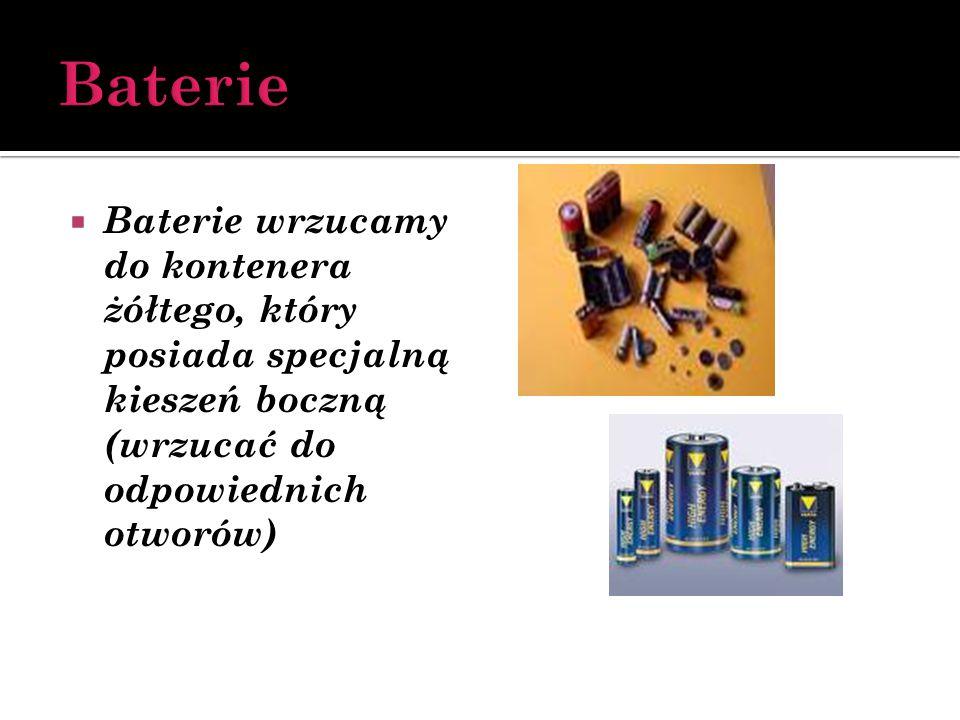 Baterie Baterie wrzucamy do kontenera żółtego, który posiada specjalną kieszeń boczną (wrzucać do odpowiednich otworów)