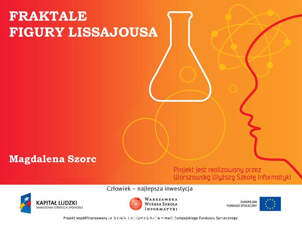 FRAKTALE FIGURY LISSAJOUSA Magdalena Szorc