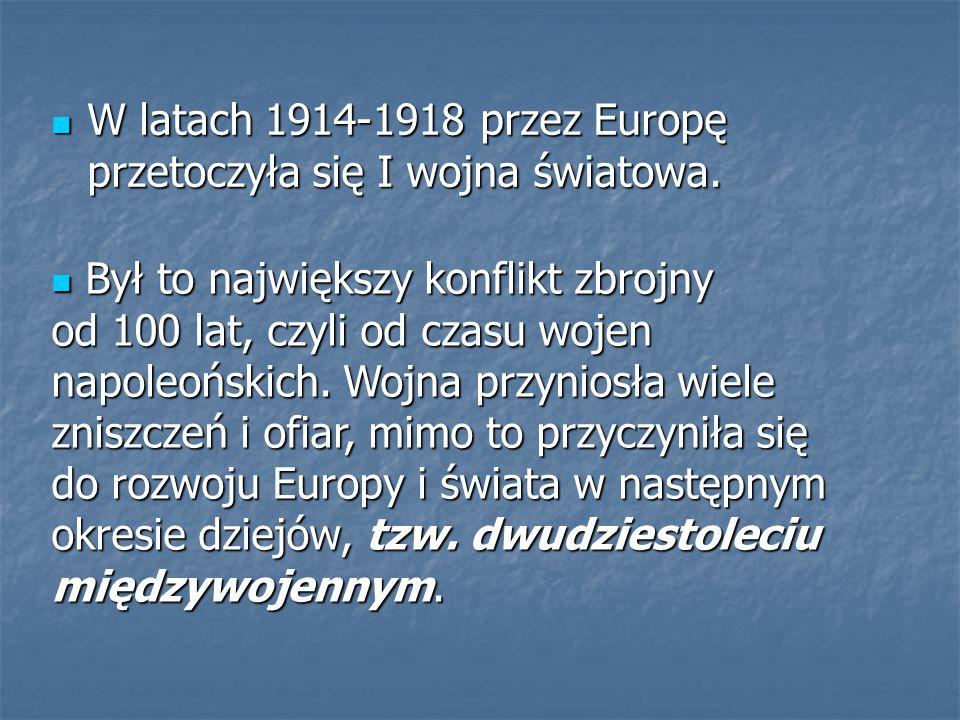 W latach 1914-1918 przez Europę przetoczyła się I wojna światowa.