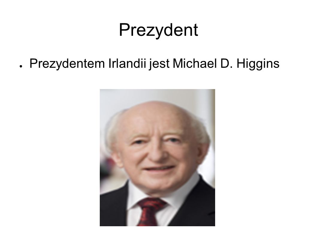 Prezydent Prezydentem Irlandii jest Michael D. Higgins