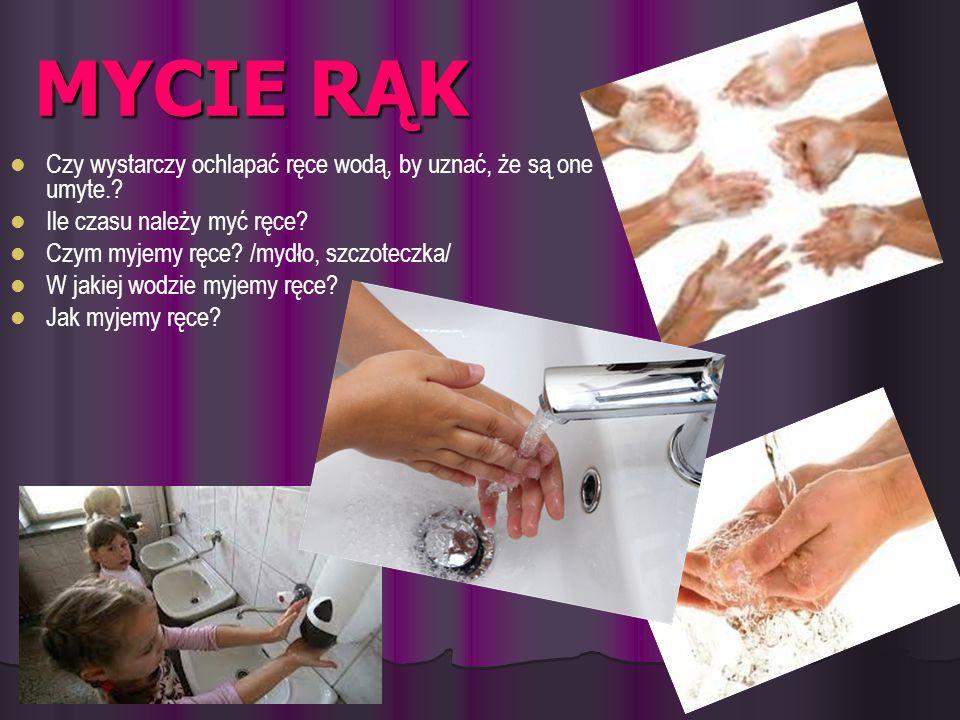 MYCIE RĄK Czy wystarczy ochlapać ręce wodą, by uznać, że są one umyte. Ile czasu należy myć ręce
