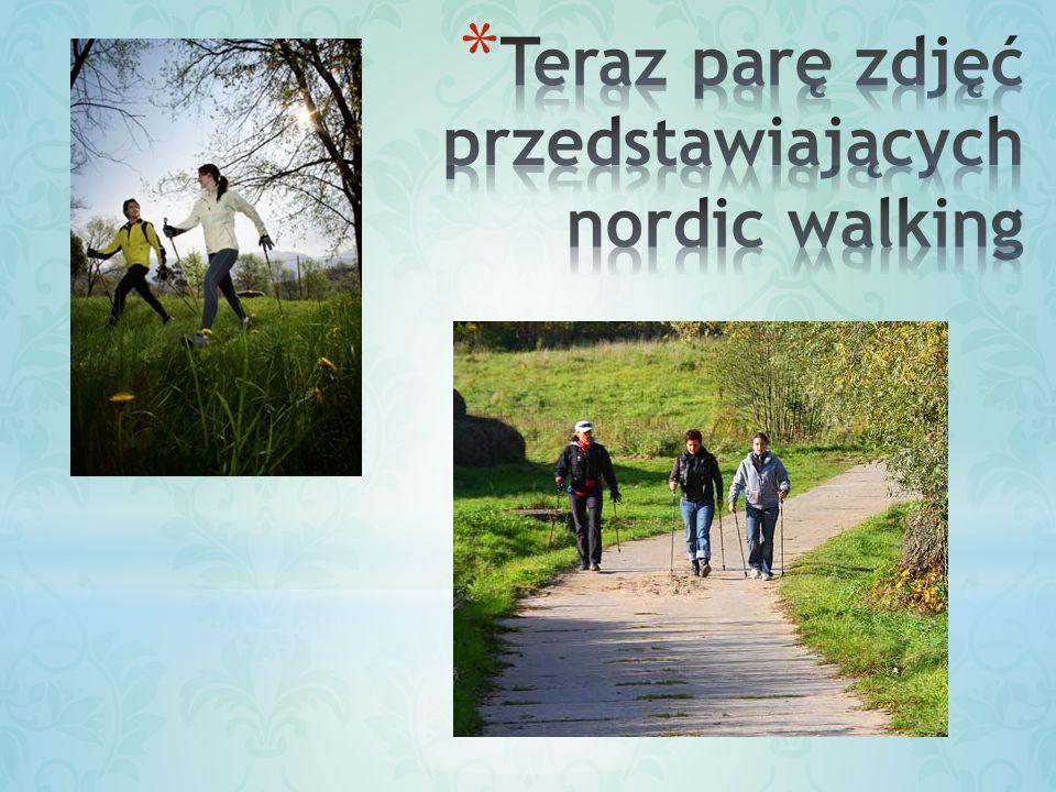 Teraz parę zdjęć przedstawiających nordic walking