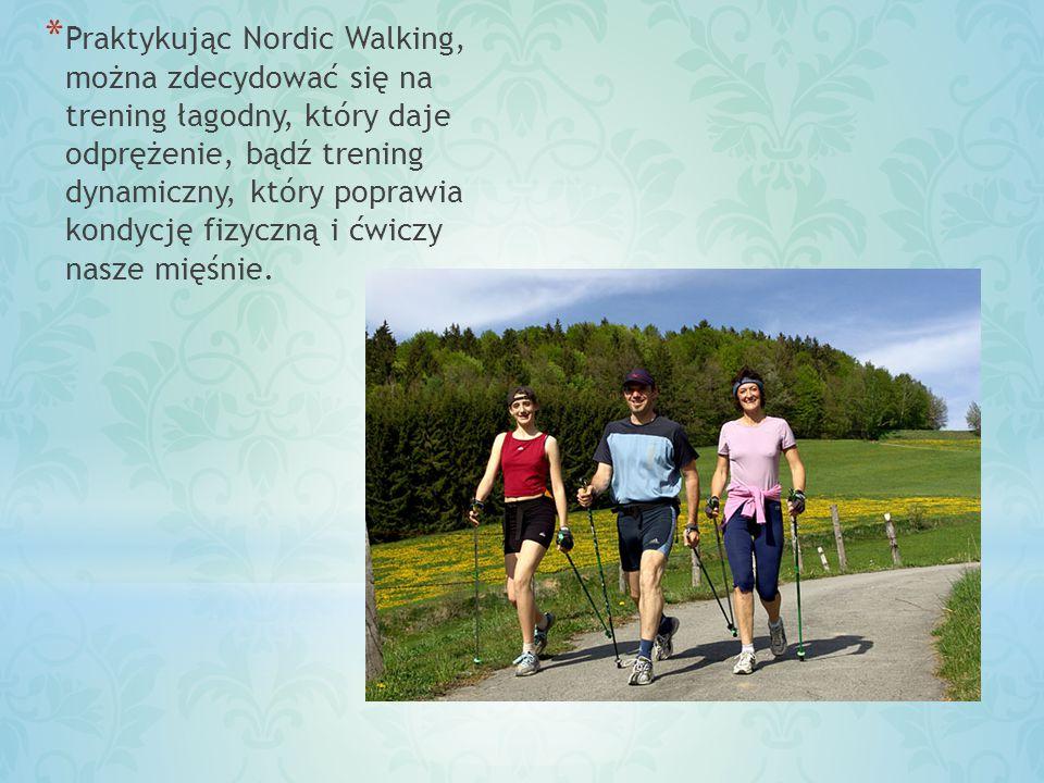 Praktykując Nordic Walking, można zdecydować się na trening łagodny, który daje odprężenie, bądź trening dynamiczny, który poprawia kondycję fizyczną i ćwiczy nasze mięśnie.