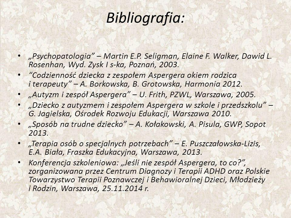 "Bibliografia: ""Psychopatologia – Martin E.P. Seligman, Elaine F. Walker, Dawid L. Rosenhan, Wyd. Zysk I s-ka, Poznań, 2003."