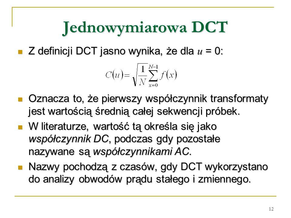 Jednowymiarowa DCT Z definicji DCT jasno wynika, że dla u = 0: