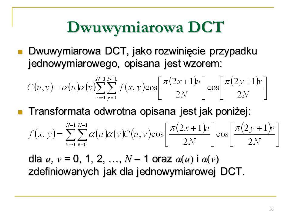 Dwuwymiarowa DCT Dwuwymiarowa DCT, jako rozwinięcie przypadku jednowymiarowego, opisana jest wzorem: