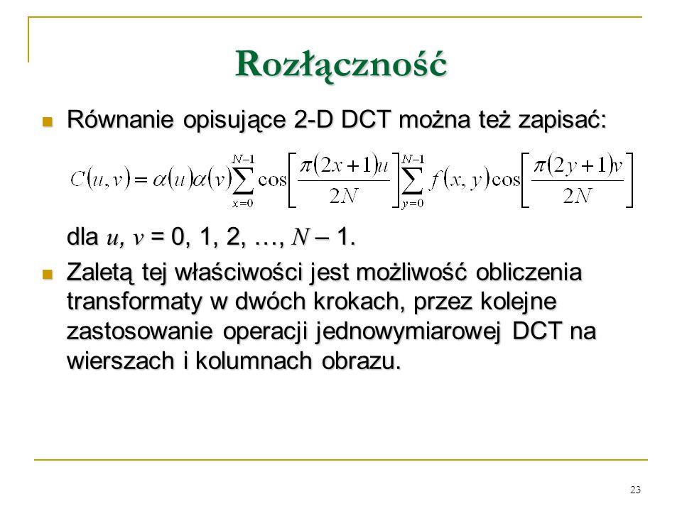 Rozłączność Równanie opisujące 2-D DCT można też zapisać: