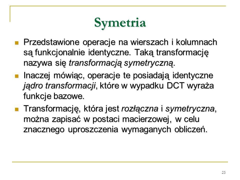 Symetria Przedstawione operacje na wierszach i kolumnach są funkcjonalnie identyczne. Taką transformację nazywa się transformacją symetryczną.