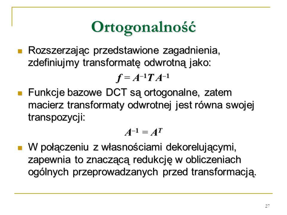 Ortogonalność Rozszerzając przedstawione zagadnienia, zdefiniujmy transformatę odwrotną jako: f = A–1T A–1.