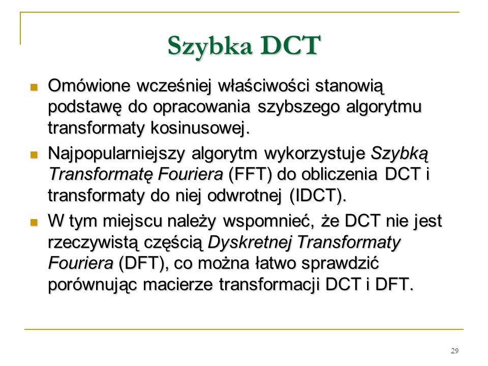 Szybka DCT Omówione wcześniej właściwości stanowią podstawę do opracowania szybszego algorytmu transformaty kosinusowej.