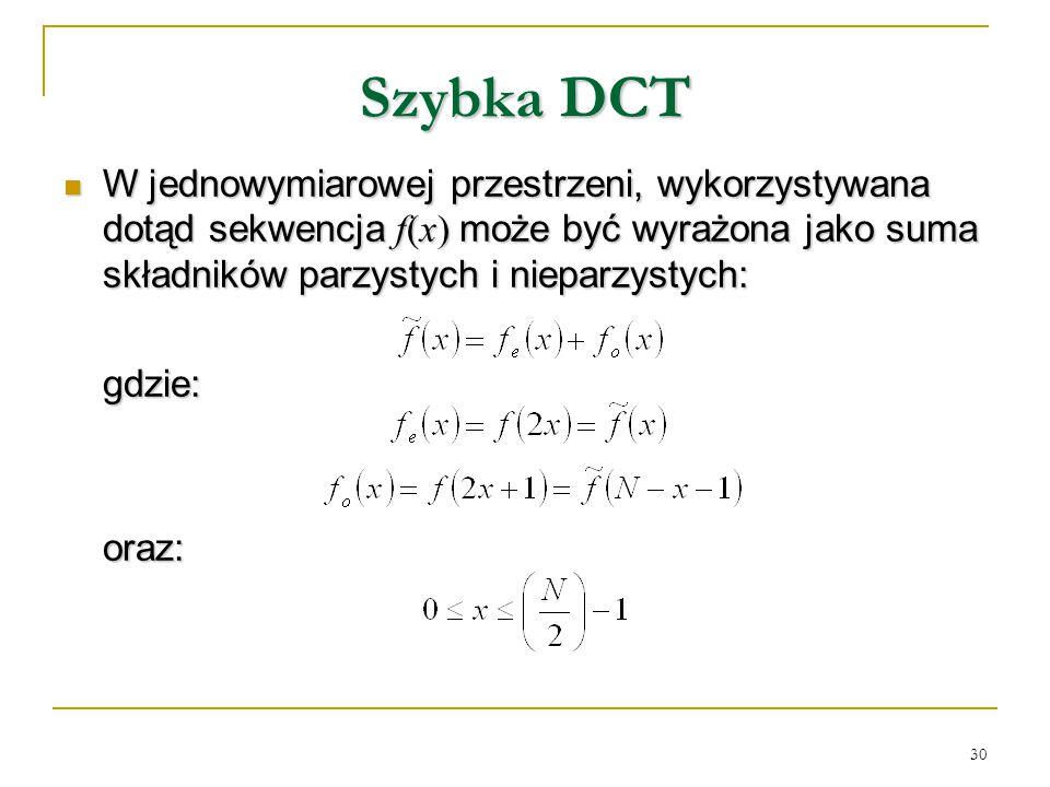 Szybka DCT W jednowymiarowej przestrzeni, wykorzystywana dotąd sekwencja f(x) może być wyrażona jako suma składników parzystych i nieparzystych: