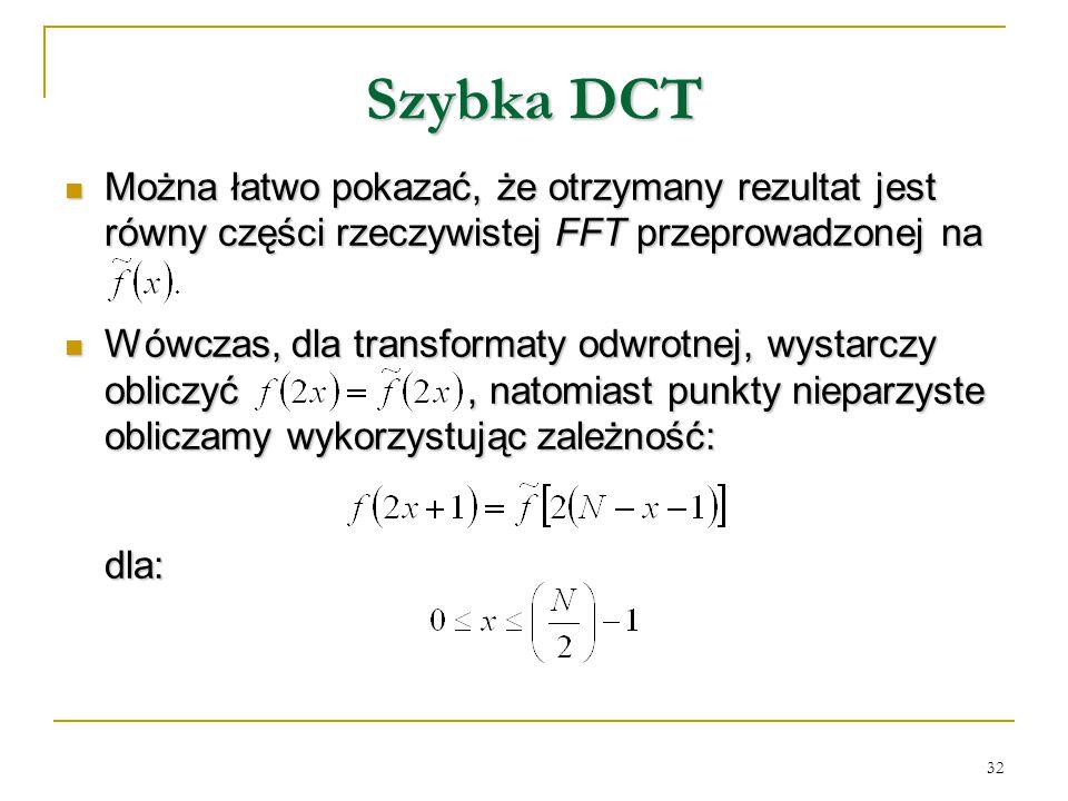 Szybka DCT Można łatwo pokazać, że otrzymany rezultat jest równy części rzeczywistej FFT przeprowadzonej na.