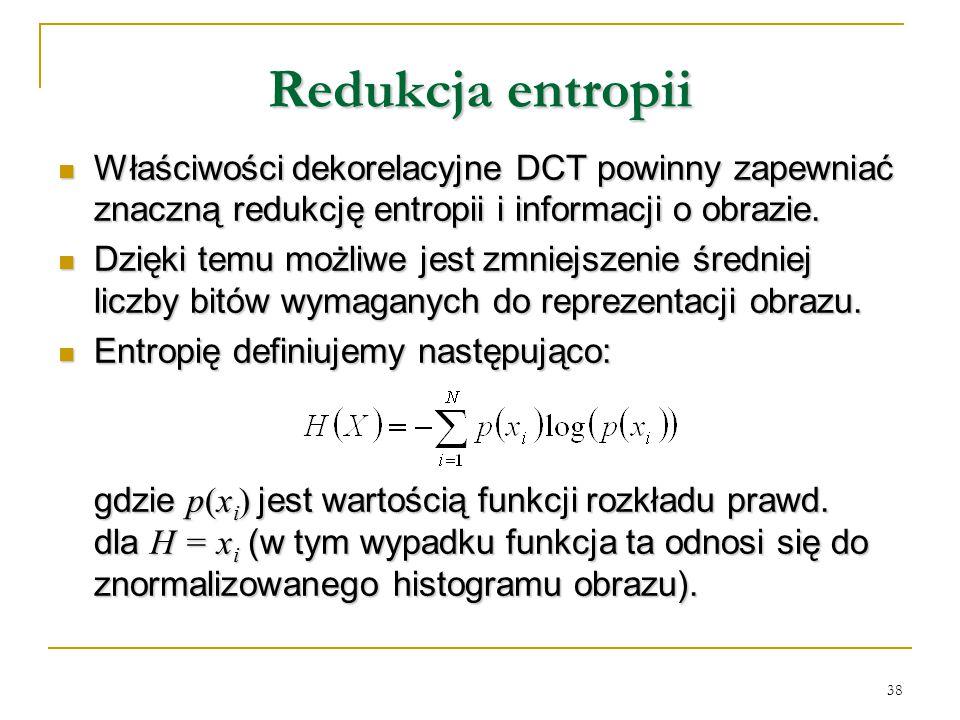 Redukcja entropii Właściwości dekorelacyjne DCT powinny zapewniać znaczną redukcję entropii i informacji o obrazie.