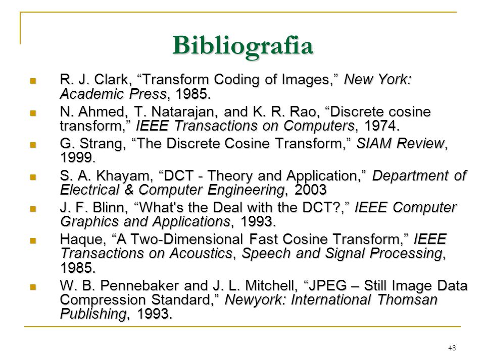 Bibliografia R. J. Clark, Transform Coding of Images, New York: Academic Press, 1985.